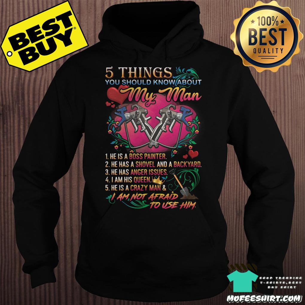 5 things you should know about my man he is a boss painter hoodie - 5 things you should know about my man he is a boss painter shirt