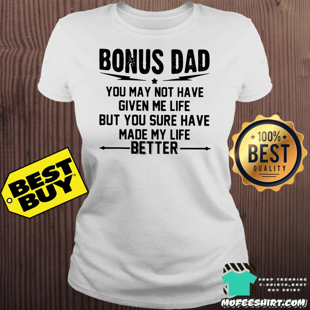 bonus dad you may not have given me life but you sure ladies tee 1 1024x1024 - vfdxgc