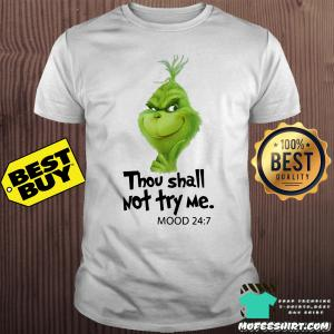 Thou shall not try me mood 24:7 The Grinch shirt