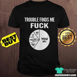Trouble finds me fuck you  percent circle shirt