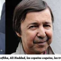 Saïd Bouteflika, Haddad, Bouchouareb : le ciment de la corruption en Algérie.