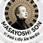 Masayoshi Son – Tỷ phú liều ăn nhiều