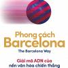 PHONG CÁCH BARCELONA – GIẢI MÃ ADN CỦA NỀN VĂN HÓA CHIẾN THẮNG