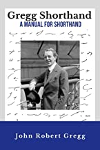 Gregg Shorthand – A Manual for Shorthand (Annotated): A Shorthand Steno Book   Learn To Write More Quickly   Original 1916 Edition   50 Practice Pages Included