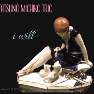 I WILL / TATSUNO MICHIKO TRIO