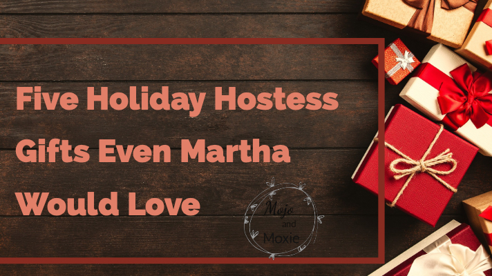 Five Hostess Gifts Even Martha Would Love