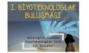 1.Biyoteknologlar Buluşması