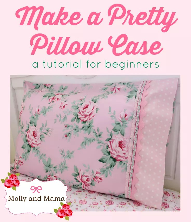 Sew a Pretty Pillowcase - a beginner's tutorial from Molly and Mama