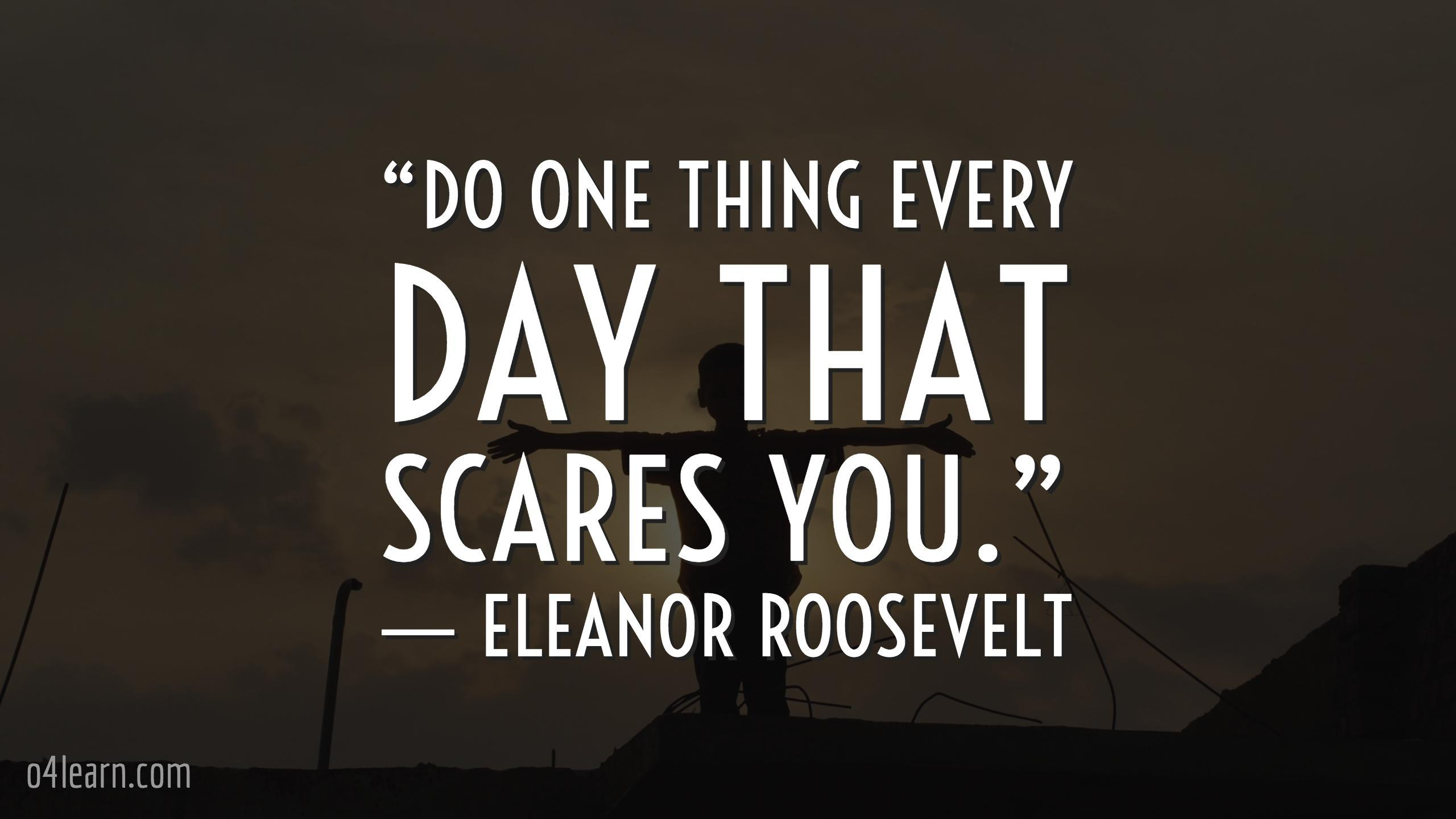 """""""Do-one-thing-every-day-that-scares-you.""""-―-Eleanor-Roosevelt"""