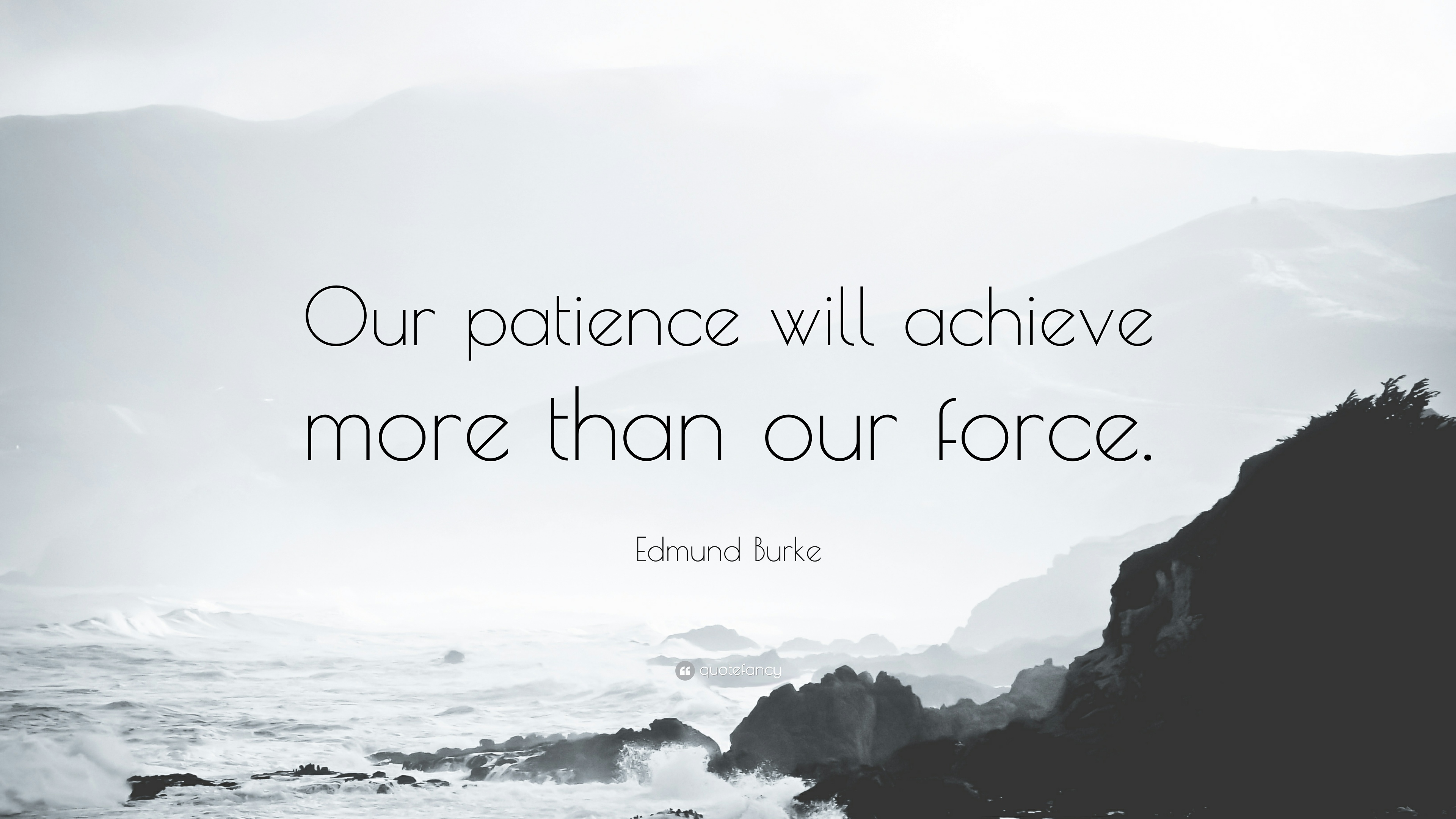 our patience will achieve more than our force