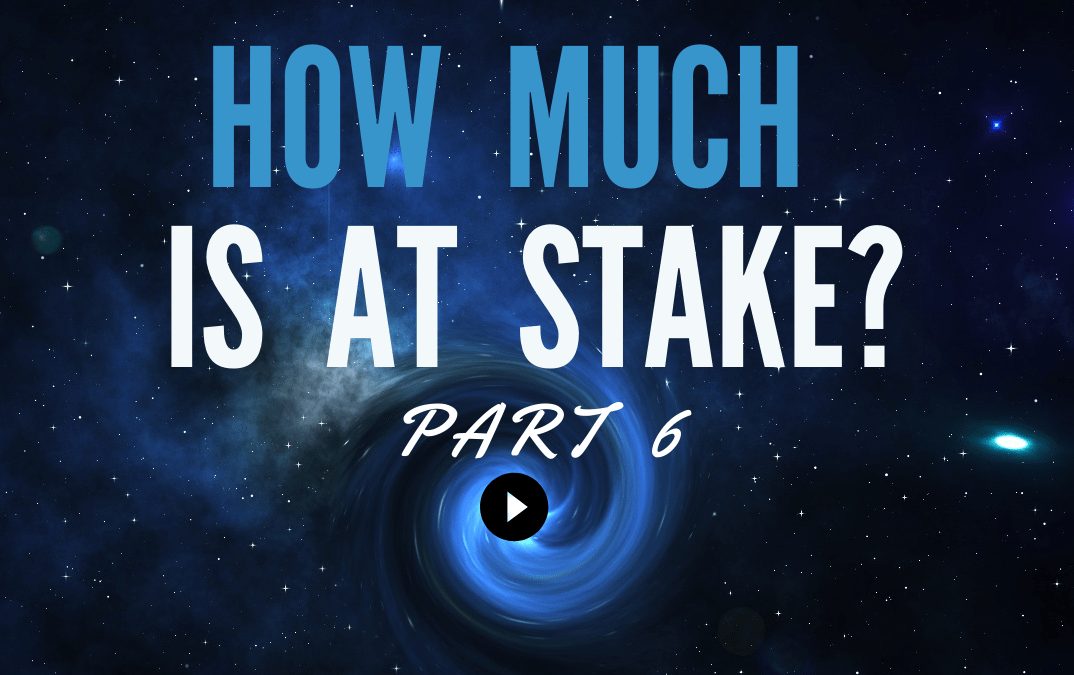 How Much Is At Stake? | Part 6