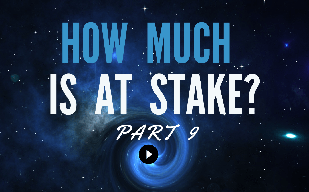 How Much Is At Stake? | Part 9