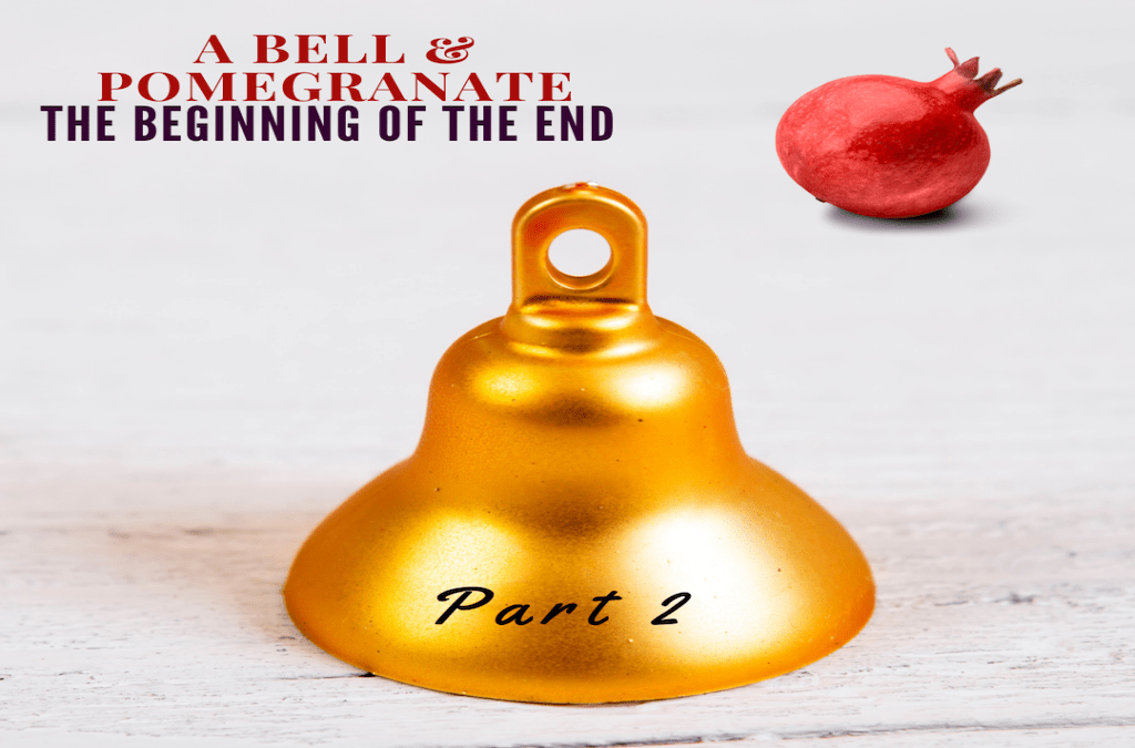 A Bell and a Pomegranate – The Beginning of the End Part 2