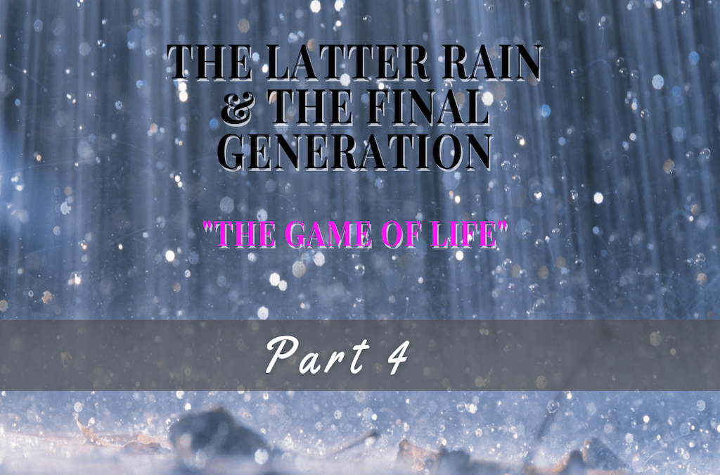 The Latter Rain and The Final Generation | The Game of Life Part 4