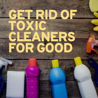 Shocking Truth About Cleaners in Our Homes - Get Rid of Toxic Cleaners for Good