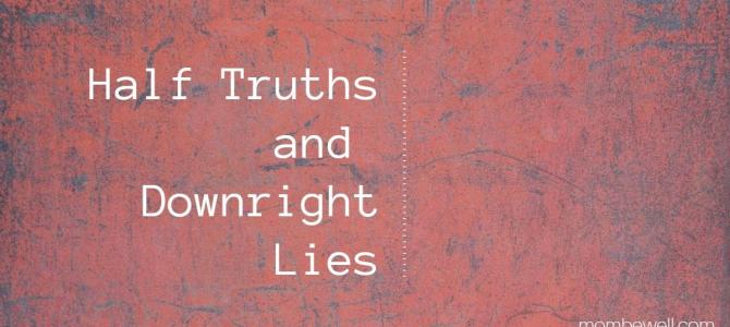 Half Truths and Downright Lies