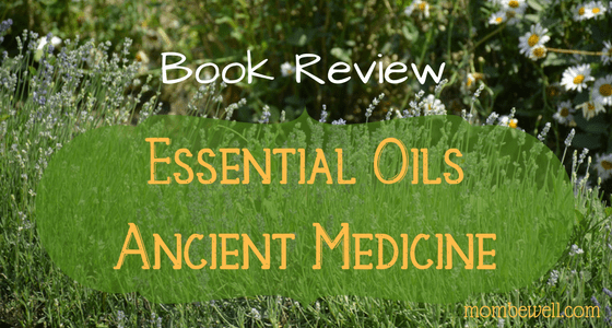 Book Review: Essential Oils Ancient Medicine