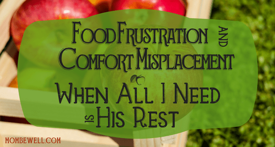Food Frustration and Comfort Misplacement, When All I Need is His Rest