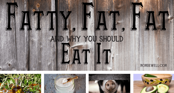 Fatty, Fat, Fat and Why You Should Eat It