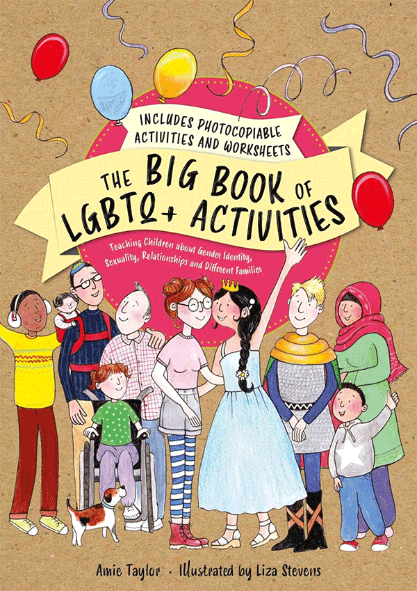 The Big Book of LGBTQ+ Activities: Teaching Children about Gender Identity, Sexuality, Relationships and Different Families