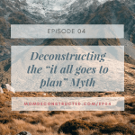 "Episode 04: Deconstructing the ""it all goes to plan"" Myth"