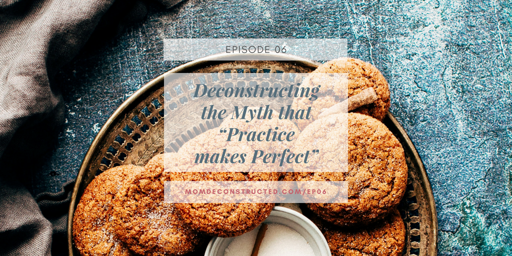 """Episode 06: Deconstructing the Myth that """"Practice makes perfect"""""""
