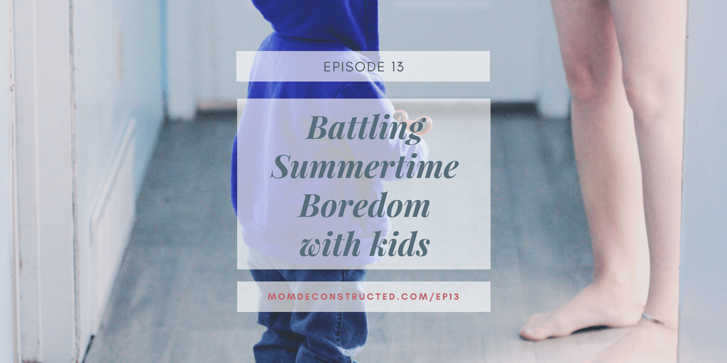 Episode 13: Battling Summertime Boredom with kids