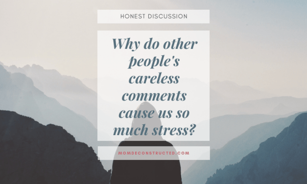 Honest Discussion: Why do other people's careless comments cause us so much stress?