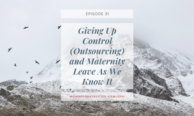 Episode 31: Giving Up Control (Outsourcing) and Maternity Leave As We Know It