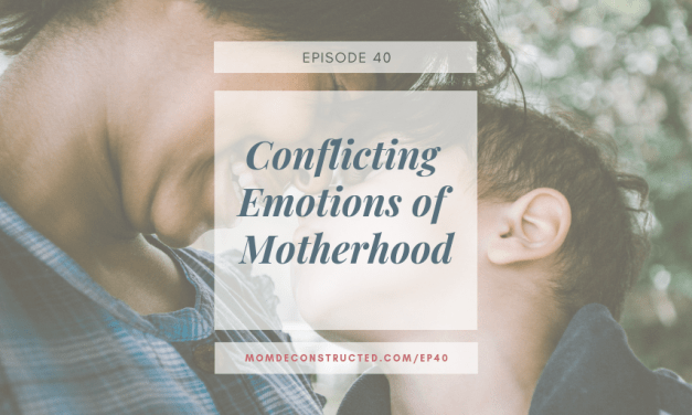 Episode 40: Conflicting Emotions of Motherhood