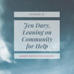 Episode 41: Jen Dary, Leaning on Community for Help