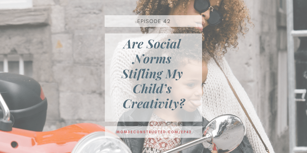 Episode 42: Are Social Norms Stifling My Child's Creativity?