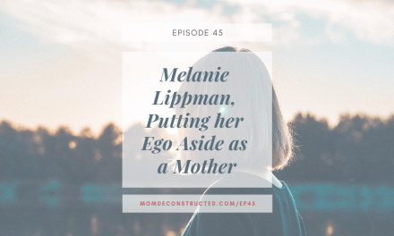 Episode 45: Melanie Lippman, Putting her Ego Aside as a Mother.