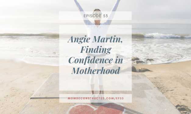 Episode 53: Angie Martin, Finding Confidence in Motherhood
