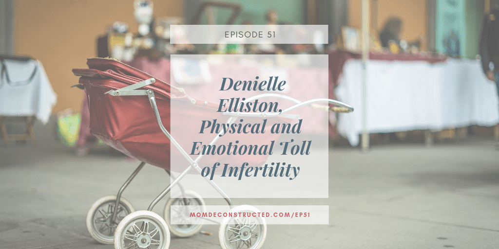 Episode 51: Denielle Elliston, Physical and Emotional Toll of Infertility