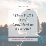 Episode 54: When Will I Feel Confident as a Parent?