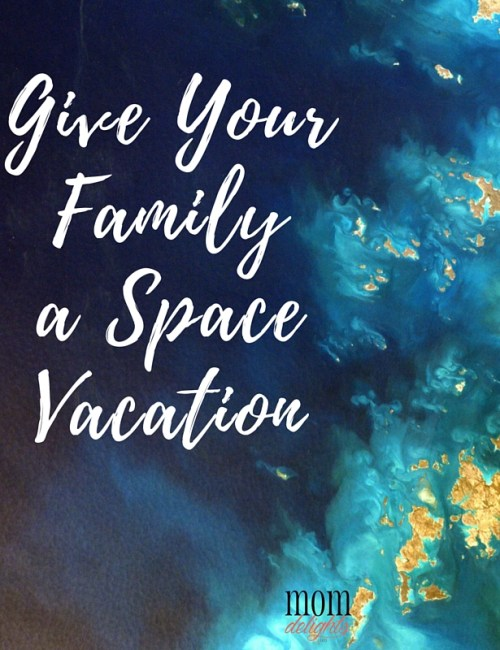 Give Your Family a Space Vacation