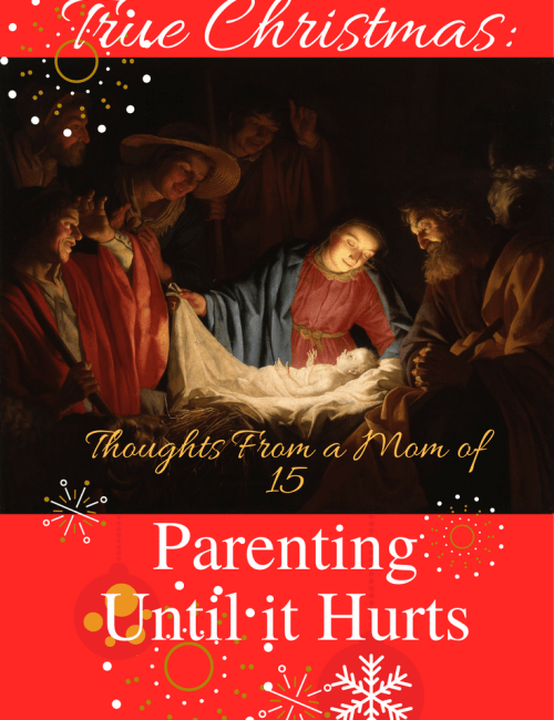 True Christmas: Parenting Until it Hurts