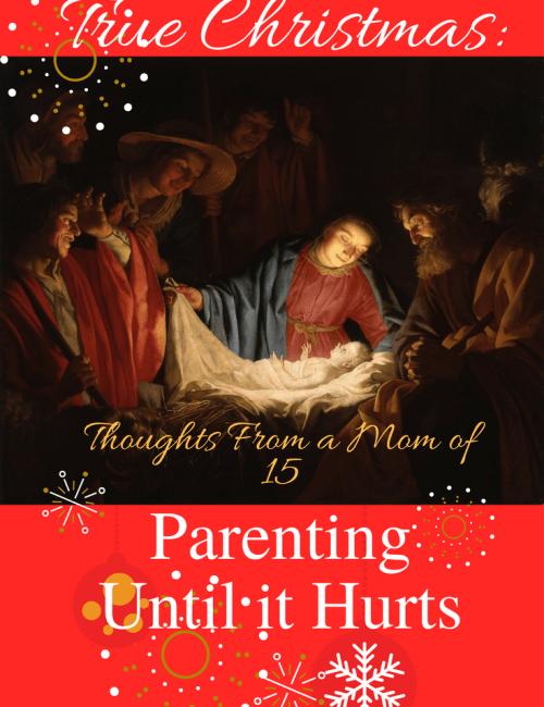 True Christmas: Parenting Until it Hurts