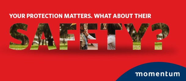 Your protection matters - get the Momentum Safety Alert free for you and a loved on if you are a Momentum Car and Home Insurance client.