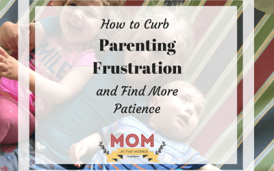 How to Curb Parenting Frustration and Find More Patience