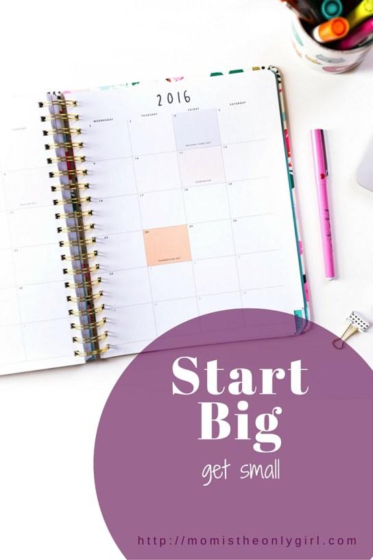 Start Big -get small to accomplish everyday calendar tasks at https://momistheonlygirl.com