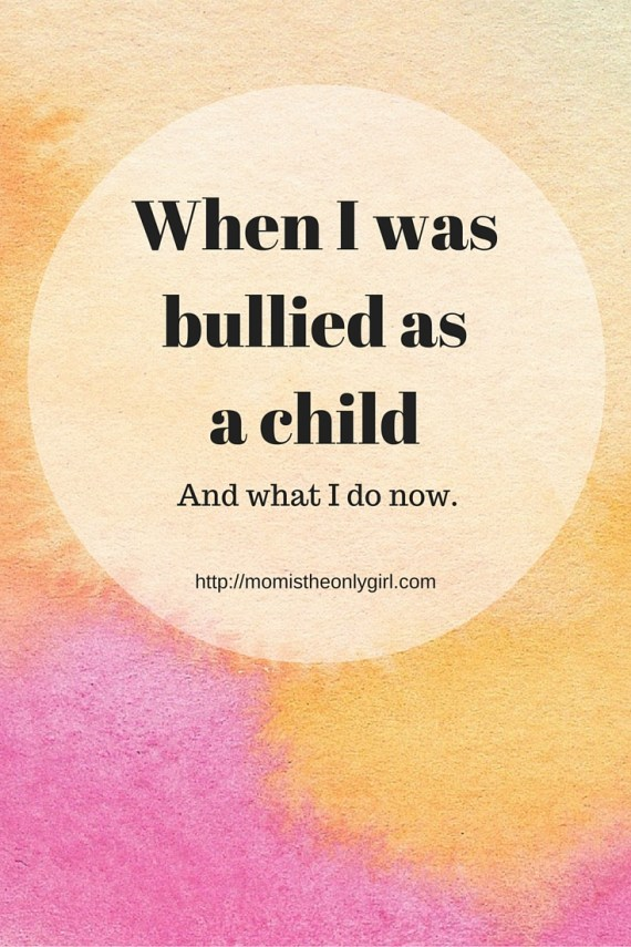 When I was bullied as a child and what I do now so hopefully my kids won't be at http://momistheonlygirl.com