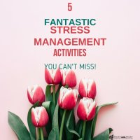 5 Fantastic Stress Management Activities You can't Miss!