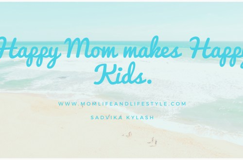Happy Mom makes Happy Kids.