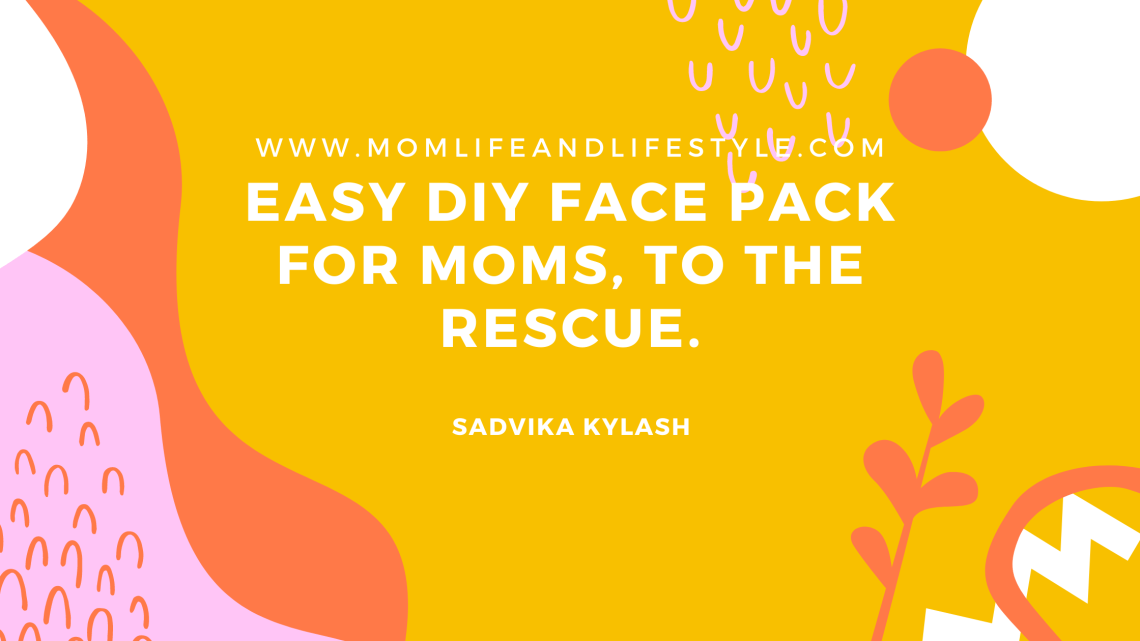 Easy DIY face pack for mom to the rescue.