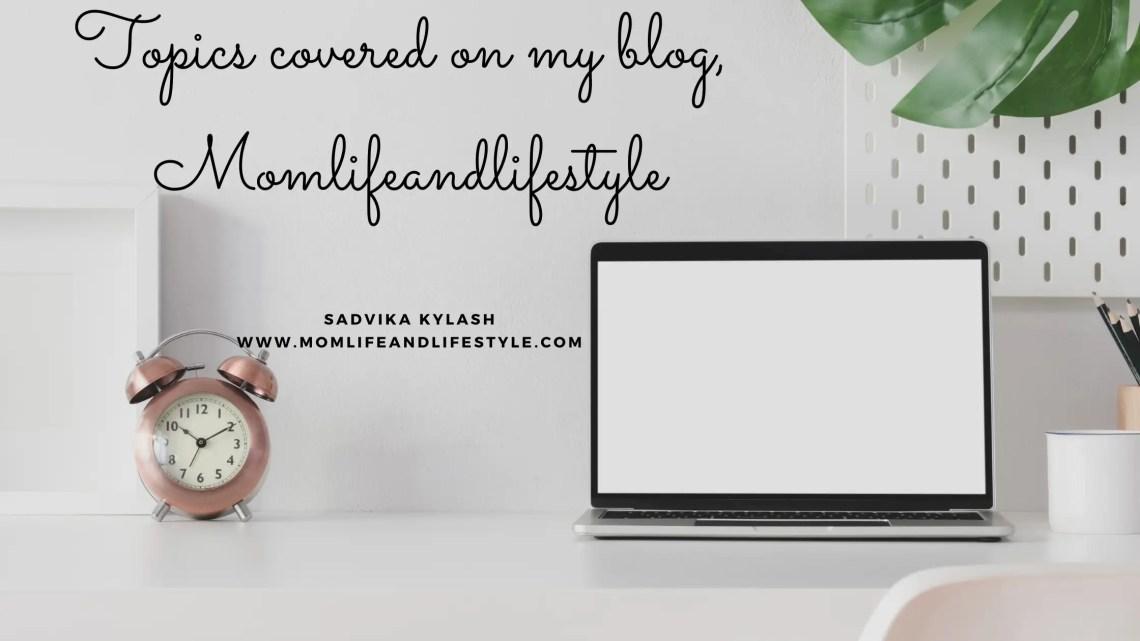 Topics I cover on my blog, Momlifeandlifestyle