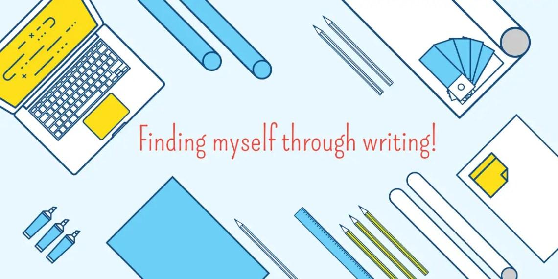 Finding myself through writing!