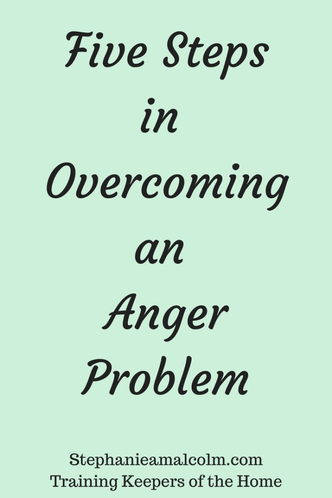 Five Steps in Overcoming an Anger Problem - Stephanie Malcolm