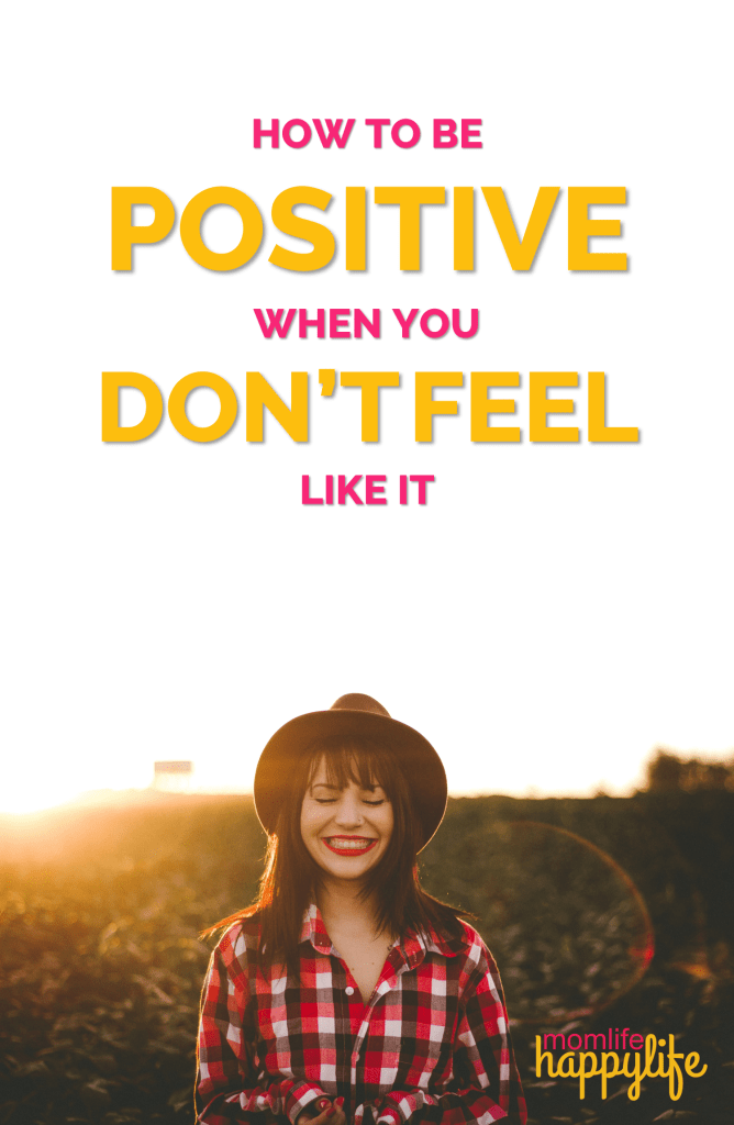 How to be positive when you dont feel like it www.momlifehappylife.com s